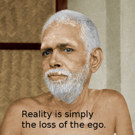 Reality is simply loss of ego - Ramana