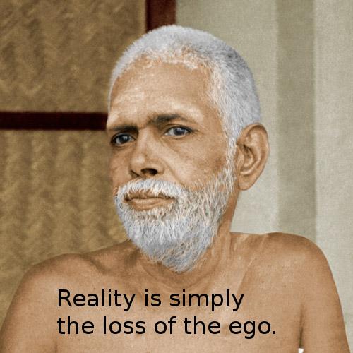 Reality is simply loss of ego - Ramana